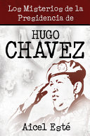 Los Misterios de la Presidencia de Hugo Chavez