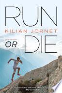 """""""Run or Die"""" by Kilian Jornet"""