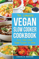 Vegan Slow Cooker Recipes  Healthy Cookbook and Super Easy Vegan Slow Cooker Recipes To Follow For Beginners Low Carb and Weight Loss Vegan Diet