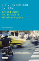 Driving Culture in Iran: Law and Society on the Roads of the Islamic ...
