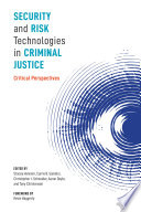 Security and Risk Technologies in Criminal Justice  Critical Perspectives