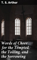 Words of Cheer for the Tempted, the Toiling, and the Sorrowing Pdf/ePub eBook