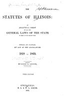 The Statutes of Illinois  an Analytical Digest of All the General Laws of the State in Force at the Present Time