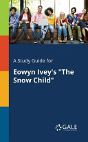 A Study Guide for Eowyn Ivey s  The Snow Child