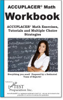 ACCUPLACER Math Workbook    ACCUPLACER Math Exercises  Tutorials  Tips and Tricks  Test Shortcuts and Multiple Choice Strategies