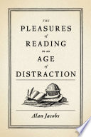 The Pleasures of Reading in an Age of Distraction Book
