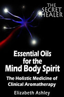 The Essential Oils of the Mind Body Spirit Book
