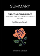 SUMMARY - The Compound Effect: Jumpstart Your Income, Your Life, Your Success By Darren Hardy [Pdf/ePub] eBook