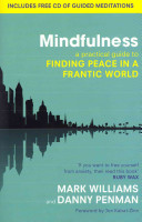 Mindfulness : a practical guide to finding peace in a frantic world