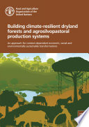 Building climate resilient dryland forests and agrosilvopastoral production systems