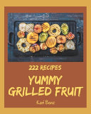222 Yummy Grilled Fruit Recipes
