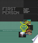 First Person, New Media as Story, Performance, and Game by Associate Professor in the Computer Science Department at the University of California Santa Cruz Noah Wardrip-Fruin,Noah Wardrip-Fruin,Pat Harrigan,Freelance Writer and Editor Pat Harrigan PDF