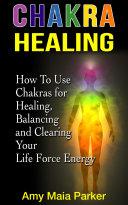 Chakra Healing  How To Use Chakras for Healing  Balancing