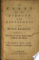 An essay on the dignity and usefulness of human learning  Addressed to the youth of the British Empire in Europe and America Book