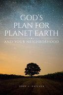 God s Plan for Planet Earth and Your Neighborhood