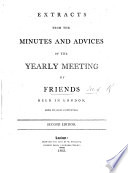 Extracts from the Minutes and Advices of the yearly Meeting of Friends held in London from its first Institution  Second edition