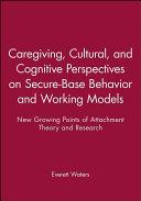 Caregiving  Cultural  and Cognitive Perspectives on Secure Base Behavior and Working Models