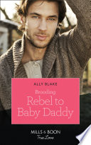Brooding Rebel To Baby Daddy Mills Boon True Love