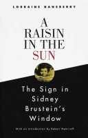 A Raisin in the Sun ; And, The Sign in Sidney Brustein's Window