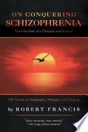 On Conquering Schizophrenia