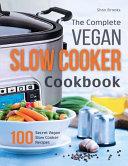 The Complete Vegan Slow Cooker Cookbook