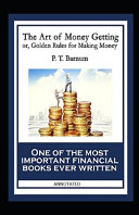 The Art of Money Getting  Or Golden Rules for Making Money