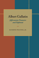 Albert Gallatin: Jeffersonian Financier and Diplomat