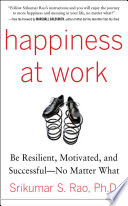 Happiness at Work  Be Resilient  Motivated  and Successful   No Matter What