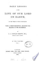 Daily Lessons On The Life Of Our Lord On Earth In The Words Of The Evangelists With A Short Exposition By C J Cowley Brown