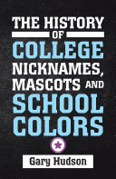 The History of College Nicknames, Mascots and School Colors [Pdf/ePub] eBook
