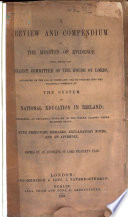 A Review and Compendium of the Minutes of Evidence Taken Before the Select Committee of the House of Lords, Appointed on the 17th of February, 1854, to Inquire Into the Practical Working of the System of National Education in Ireland, Containing an Impartial Summary of the Whole ...