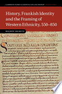 History  Frankish Identity and the Framing of Western Ethnicity  550 850