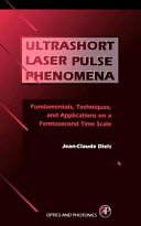 Ultrashort Laser Pulse Phenomena  Fundamentals  Techniques  and Applications on a Femtosecond Time Scale