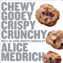 Chewy Gooey Crispy Crunchy Melt-in-Your-Mouth Cookies by Alice Medrich Book