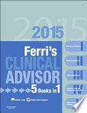 """""""Ferri's Clinical Advisor 2015 E-Book: 5 Books in 1"""" by Fred F. Ferri"""