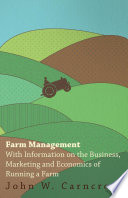 Farm Management   With Information on the Business  Marketing and Economics of Running a Farm Book