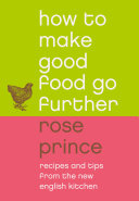 How To Make Good Food Go Further: Recipes and Tips from The New English Kitchen Pdf/ePub eBook