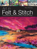 Art in Felt & Stitch: Creating Beautiful Works of Art Using ...