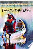 Take Me to the River Blank Lined Journal Notebook: A Daily Diary, Composition Or Log Book, Gift Idea for People Who Love Canoes and Canoeing!!