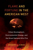 Flame and Fortune in the American West: Urban Development, Environmental Change, and the Great Oakland Hills Fire