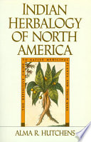 """""""Indian Herbalogy of North America: The Definitive Guide to Native Medicinal Plants and Their Uses"""" by Alma R. Hutchens"""