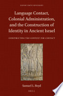 Language Contact  Colonial Administration  and the Construction of Identity in Ancient Israel