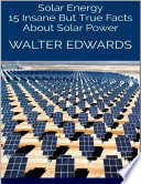 Solar Energy 15 Insane But True Facts About Solar Power