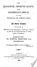 The Essence, Spirituality, and Glorious Issue of the Religion of Christ Jesus to All Gods̓ Chosen