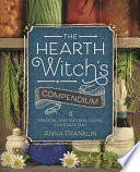 """The Hearth Witch's Compendium: Magical and Natural Living for Every Day"" by Anna Franklin"