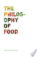"""The Philosophy of Food"" by David M. Kaplan"