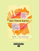 Get There Early  Large Print 16pt