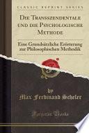 Die Transszendentale Und Die Psychologische Methode: Eine Grundsätzliche Erörterung Zur Philosophischen Methodik (Classic Reprint)