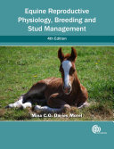 Equine Reproductive Physiology, Breeding and Stud Management, 4th Edition