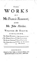 The Works of Francis Beaumont and John Fletcher  The night walker  The woman s prize  The island princess  The noble gentleman  The coronation  The coxcomb  The sea voyage  Wit at several weapons